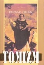 Tomizm. Wprowadzenie do filozofii św. Tomasza z Akwinu Étienne Gilson
