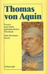 Thomas von Aquin. Grenze und Größe mittelalterlicher Theologie Otto Hermann Pesch