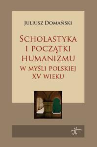 Scholasticism and the beginnings of humanism Juliusz Domański