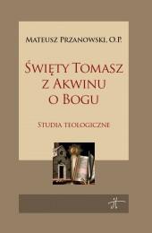 Święty Tomasz z Akwinu o Bogu Mateusz Przanowski OP