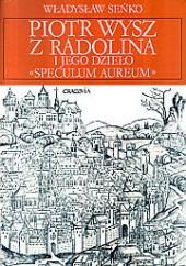 """Piotr Wysz z Radolina (*ok. 1354 – †1414) i jego dzieło """"Speculum aureum"""" Władysław Seńko"""